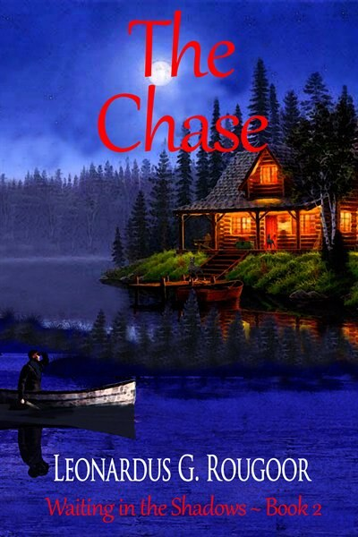 The Chase: Waiting in the Shadows ~ Book 2 by Leonardus G. Rougoor