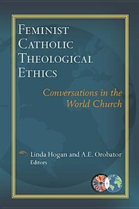 Feminist Catholic Theological Ethics: Conversations in the World Church