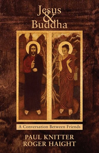 Jesus And Buddha: Friends In Conversation: Friends in Conversation by Paul Knitter;roger Haight;