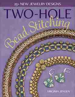 Two-hole Bead Stitching: 25+ New Jewelry Designs by Virginia Jensen