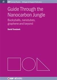 Guide Through the Nanocarbon Jungle: Buckyballs, Nanotubes, Graphene, and Beyond de David Tomanek
