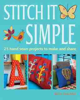 Stitch It Simple: 25 hand-sewn projects to make and share by Beth Sheard