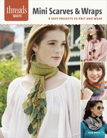 Mini Scarves & Wraps: 6 Easy Projects To Knit And Wear