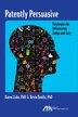 Patently Persuasive: Strategies For Influencing Judge And Jury by Karen, Lisko