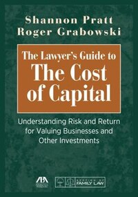 The Lawyer's Guide To The Cost Of Capital: Understanding Risk And Return For Valuing Businesses And…