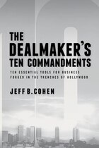 The Dealmaker's Ten Commandments: Ten Essential Tools For Business Forged In The Trenches Of…