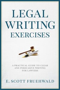 Legal Writing Exercises: A Practical Guide To Clear And Persuasive Writing For Lawyers