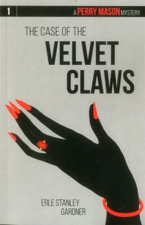 The Case Of The Velvet Claws: A Perry Mason Mystery #1 by Erle Stanley Gardner
