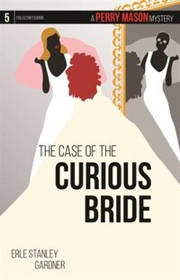 The Case Of The Curious Bride: A Perry Mason Mystery #5