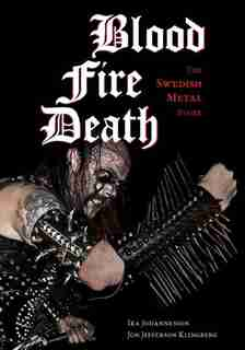 Blood, Fire, Death: The Swedish Metal Story by Ika Johannesson