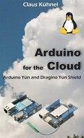 Arduino for the Cloud: Arduino Yun and Dragino Yun Shield