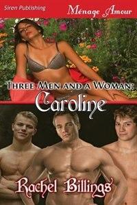 Three Men And A Woman: Caroline (siren Publishing Menage Amour)