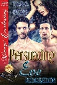 Book Persuading Eve [Passion Peak, Colorado 5] (Siren Publishing Menage Everlasting) by Tara Rose
