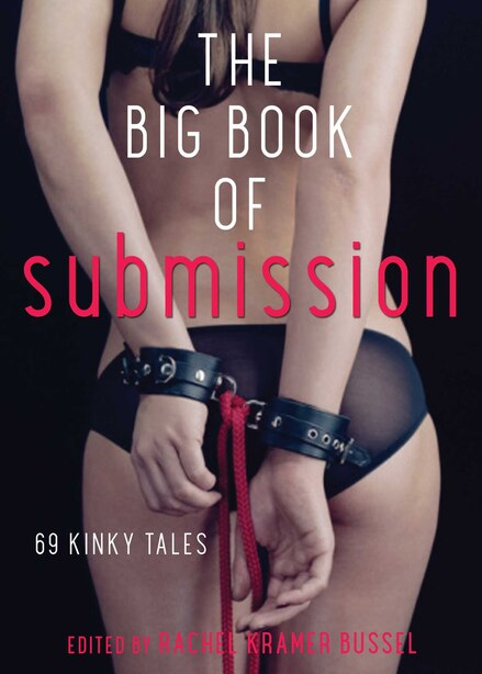 Big Book Of Submission: 69 Kinky Tales by Rachel  Kramer Bussel
