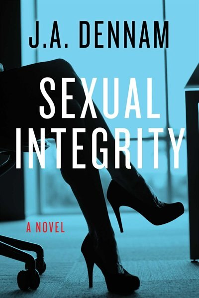 Sexual Integrity: A Novel by J. A. Dennam