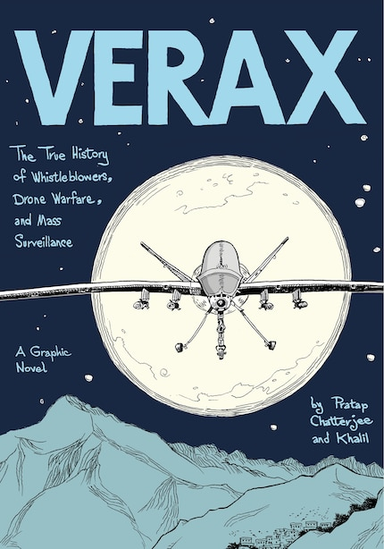 Verax: The True History Of Whistleblowers, Drone Warfare, And Mass Surveillance: A Graphic Novel by Pratap Chatterjee