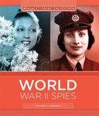 World War Ii Spies: Wartime Spies
