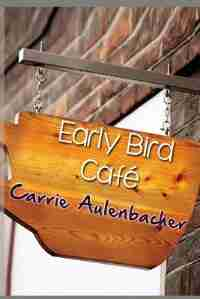 The Early Bird Cafe by Carrie Aulenbacher