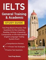 IELTS General Training & Academic Study Guide: Test Prep Book & Practice Test Questions for the…