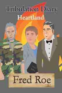 Tribulation Diary: Heartland by Fred Roe