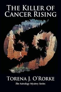 The Killer of Cancer Rising by Torena J. O'Rorke