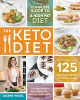 The Keto Diet: The Complete Guide to a High-Fat Diet, with More Than 125 Delectable Recipes and 5…
