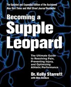Becoming a Supple Leopard 2nd Edition: The Ultimate Guide to Resolving Pain, Preventing Injury, and…