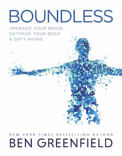 Boundless: Upgrade Your Brain, Optimize Your Body & Defy Aging de Ben Greenfield