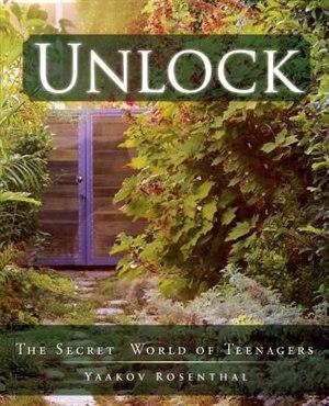 Unlock: The Secret World of Teenagers by Yaakov Rosenthal