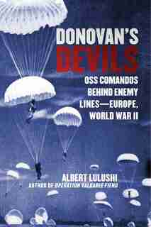 Donovan's Devils: OSS Commandos Behind Enemy Lines-Europe, World War II by Albert Lulushi