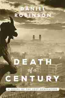 Death Of A Century: A Novel of the Lost Generation by Daniel Robinson