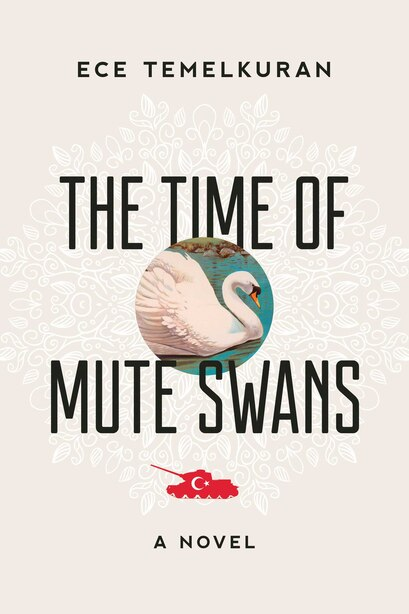 The Time Of Mute Swans: A Novel by Ece Temelkuran