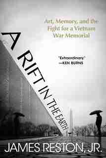 A Rift In The Earth: Art, Memory, And The Fight For A Vietnam War Memorial by James Reston