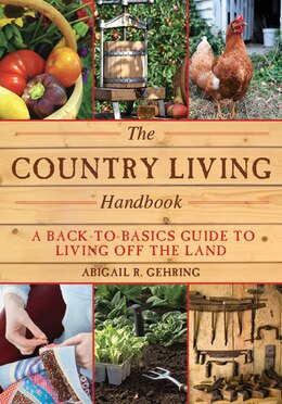 Book The Country Living Handbook: A Back-to-Basics Guide to Living Off the Land by Abigail R. Gehring