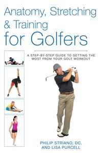 Anatomy, Stretching & Training for Golfers: A Step-by-Step Guide to Getting the Most from Your Golf…
