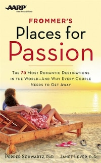 Frommer's/AARP Places for Passion: The 75 Most Romantic Destinations in the World - and Why Every…