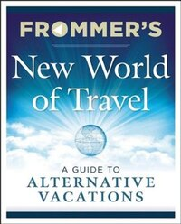 Frommer's New World Of Travel: A Guide To Alternative Vacations