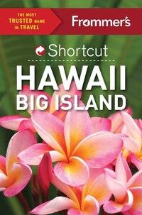 Frommer's Shortcut Hawaii Big Island