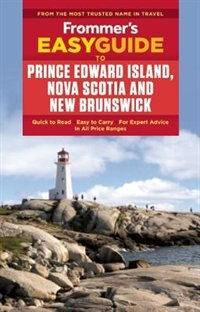 Frommer's Easyguide To Prince Edward Island, Nova Scotia And New Brunswick