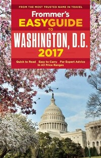 Frommer's Easyguide To Washington, D.c. 2017