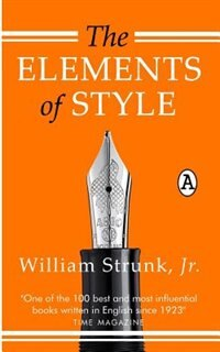 The Elements of Style by Jr. William Strunk
