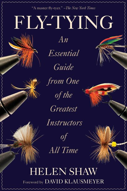 Fly-Tying: An Essential Guide from One of the Greatest Instructors of All Time by Helen Shaw