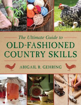 Book The Ultimate Guide to Old-Fashioned Country Skills by Abigail R. Gehring