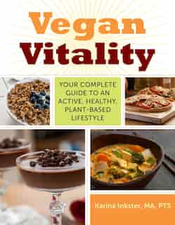 Vegan Vitality: Your Complete Guide to an Active, Healthy, Plant-Based Lifestyle by Karina Inkster