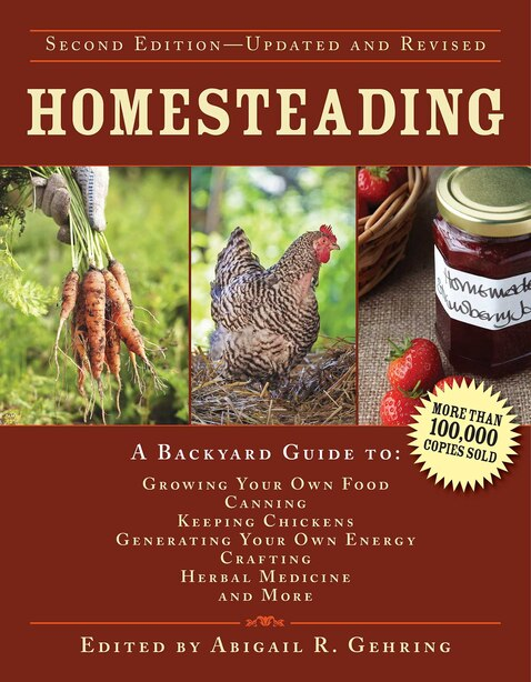 Homesteading: A Backyard Guide to Growing Your Own Food, Canning, Keeping Chickens, Generating Your Own Energy, C by Abigail Gehring