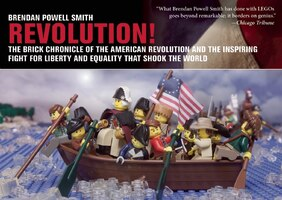 Revolution!: The Brick Chronicle of the American Revolution and the Inspiring Fight for Liberty and…