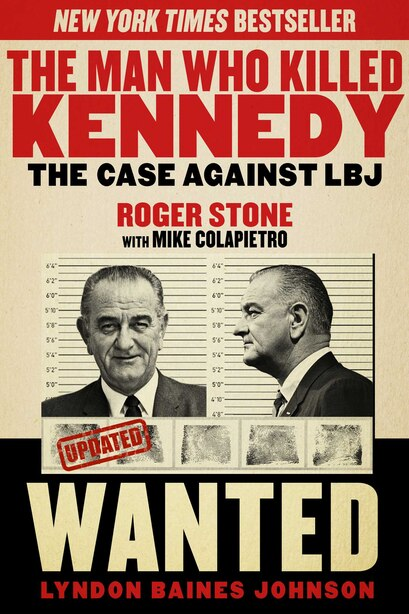 The Man Who Killed Kennedy: The Case Against LBJ by Roger Stone