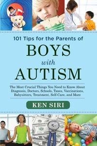 101 Tips for the Parents of Boys with Autism: The Most Crucial Things You Need to Know About…