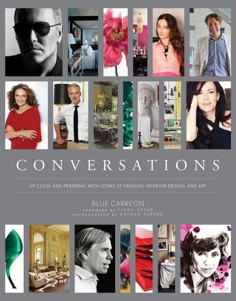 Conversations: Up Close and Personal with Icons of Fashion, Interior Design, and Art by Blue Carreon