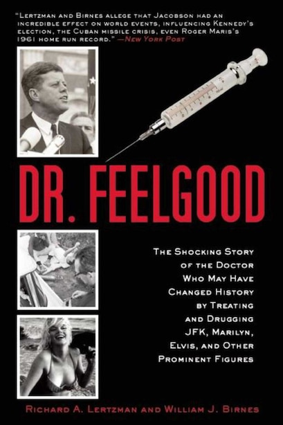 Dr. Feelgood: The Shocking Story of the Doctor Who May Have Changed History by Treating and Drugging JFK, Marilyn by Richard A. Lertzman